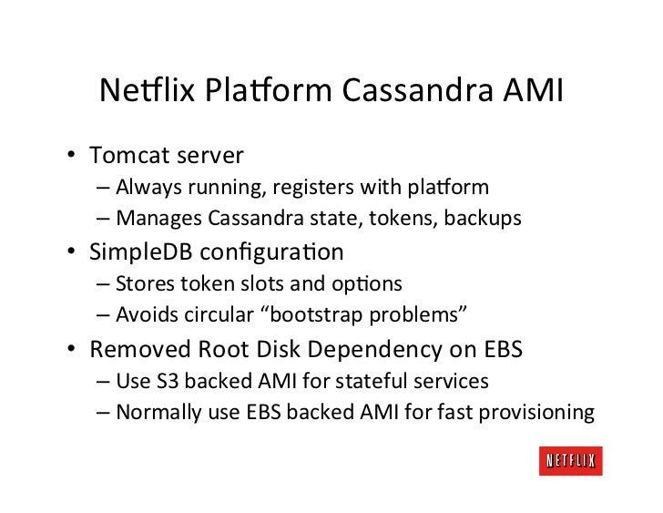 Ne8lix Pla8orm Cassandra AMI • Tomcat server    – Always running, registers with pla8orm    – Man...