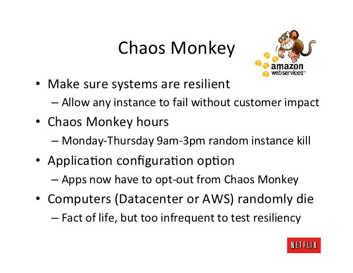 Chaos Monkey • Make sure systems are resilient     – Allow any instance to fail without custom...