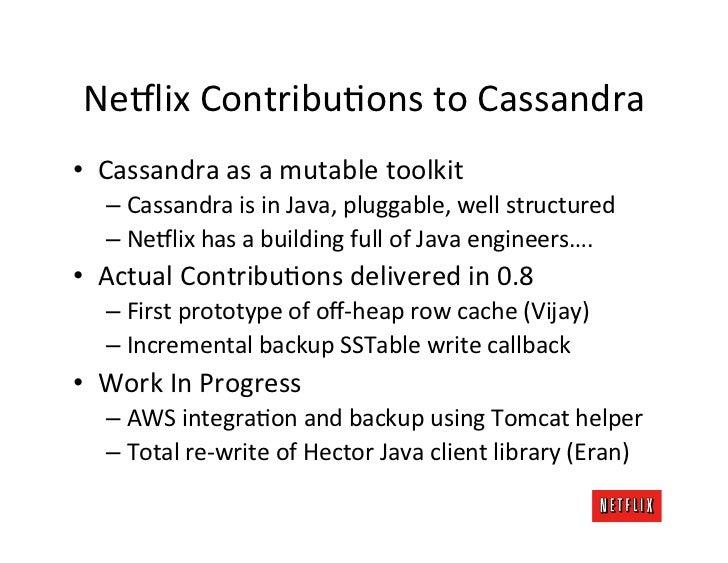 Ne8lix ContribuKons to Cassandra • Cassandra as a mutable toolkit     – Cassandra is in Java, ...