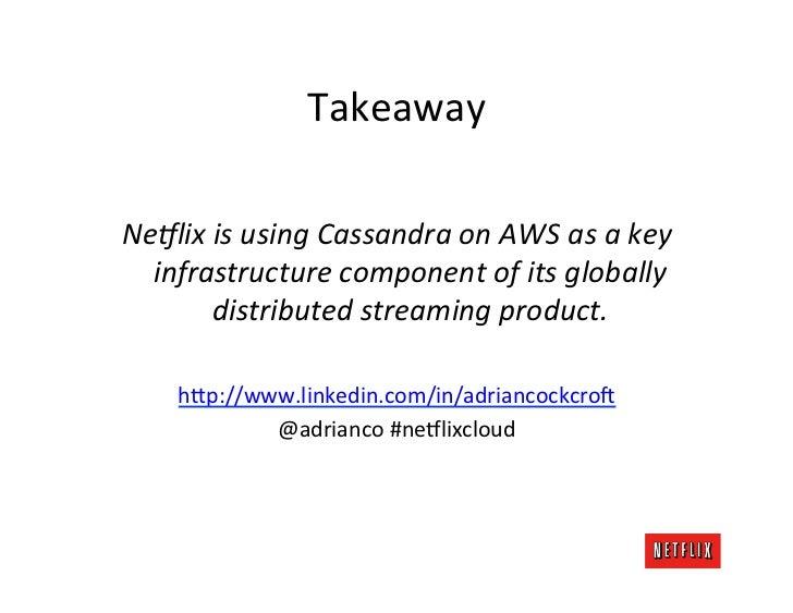 Takeaway                                Ne9lix is using Cassandra on AWS as a key    infrastructur...