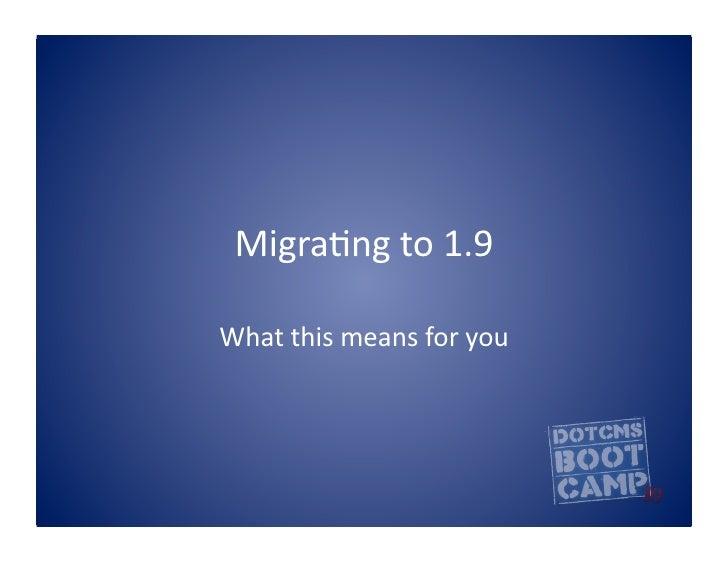 Migra&ng  to  1.9    What  this  means  for  you