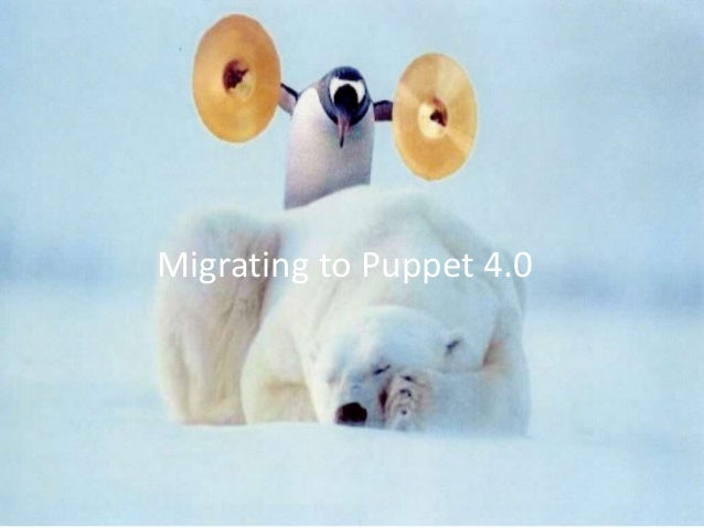Migrating to Puppet 4.0