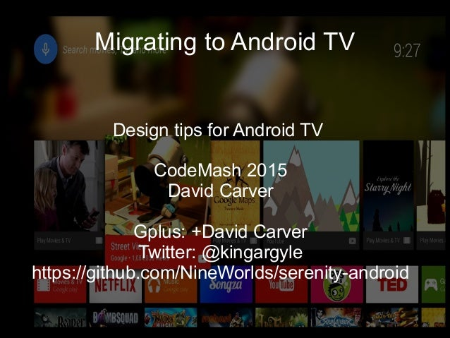 Migrating to Android TV Design tips for Android TV CodeMash 2015 David Carver Gplus: +David Carver Twitter: @kingargyle ht...