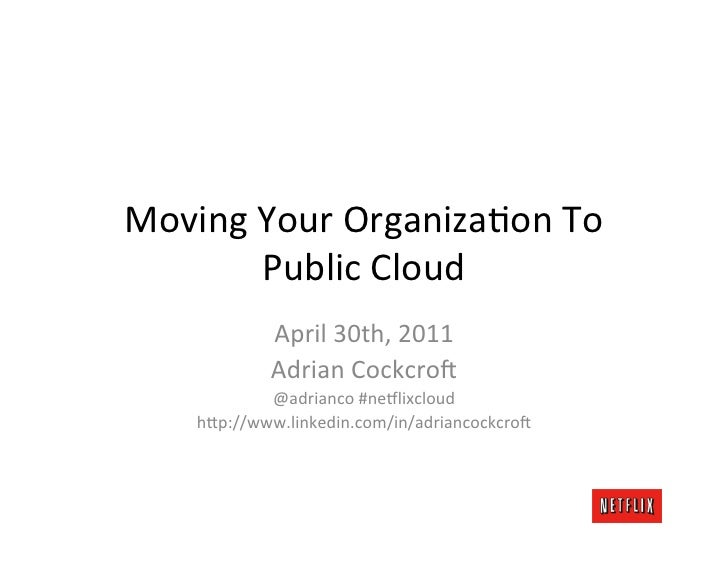 Moving	  Your	  Organiza.on	  To	            Public	  Cloud	                April	  30th,	  2011	                Adrian	  ...