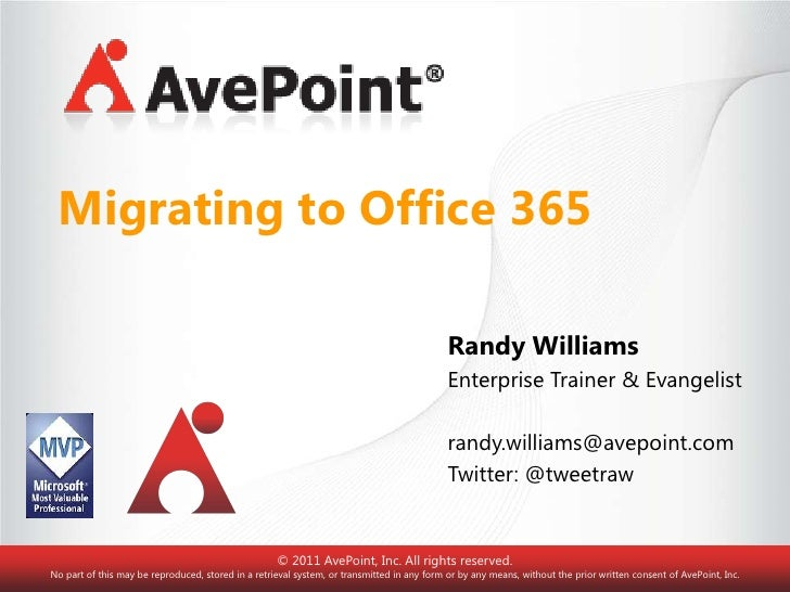 Migrating to Office 365<br />Randy Williams<br />Enterprise Trainer & Evangelist<br />randy.williams@avepoint.com<br />Twi...