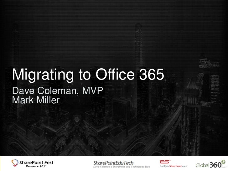 Migrating to Office 365Dave Coleman, MVPMark Miller