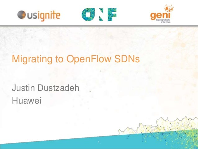 Justin Dustzadeh Huawei 1 Migrating to OpenFlow SDNs