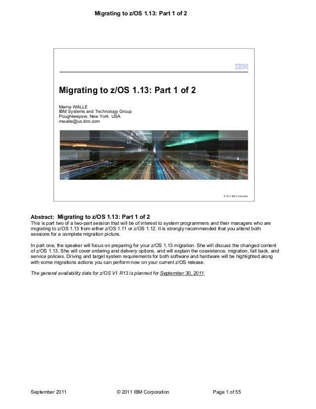 Migrating to z/OS 1.13: Part 1 of 2 September 2011 © 2011 IBM Corporation Page 1 of 55 © 2011 IBM Corporation Migrating to...