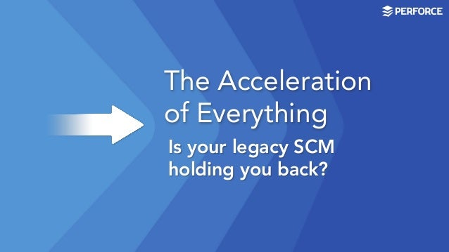The Acceleration of Everything Is your legacy SCM holding you back?
