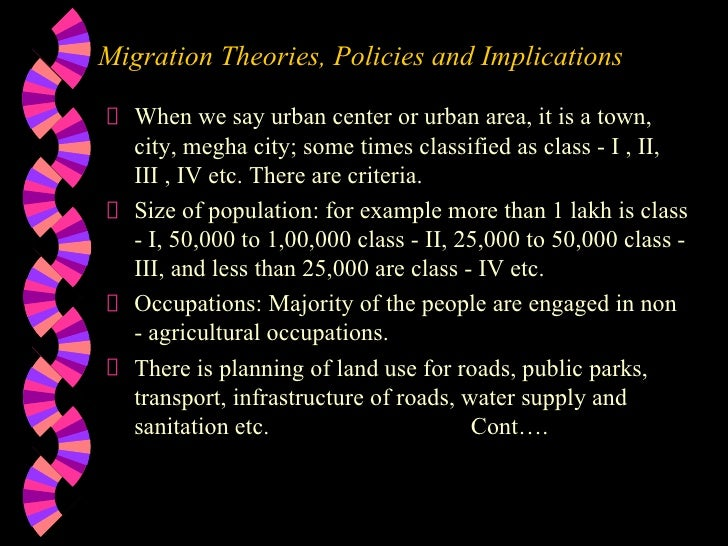 Migration Theories, Policies and Implications  <ul><li>When we say urban center or urban area, it is a town, city, megha c...