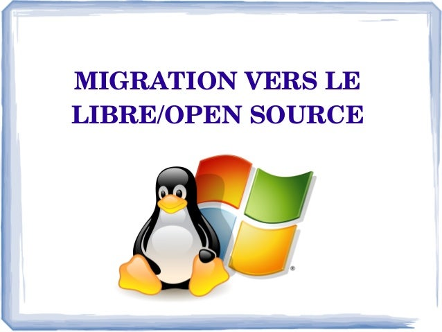MIGRATION VERS LE  LIBRE/OPEN SOURCE