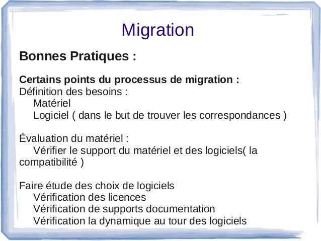 Migration Bonnes Pratiques :  Certains points du processus de migration : Définitiondesbesoins: Matériel Logiciel(...