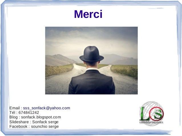 Merci Email:sss_sonfack@yahoo.com Tél:674841242 Blog:sonfack.blogspot.com Slideshare:Sonfackserge Facebook:...
