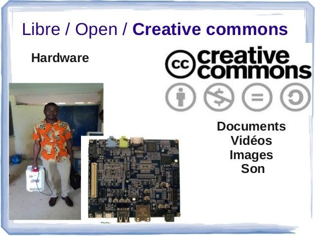 Libre/Open/Creative commons Hardware Documents Vidéos Images Son