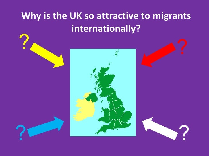 Why is the UK so attractive to migrants internationally? ? ? ? ?