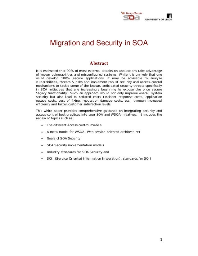 1 Migration and Security in SOA Abstract It is estimated that 90% of most external attacks on applications take advantage ...