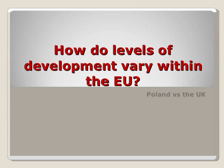 How do levels of development vary within the EU? Poland vs the UK
