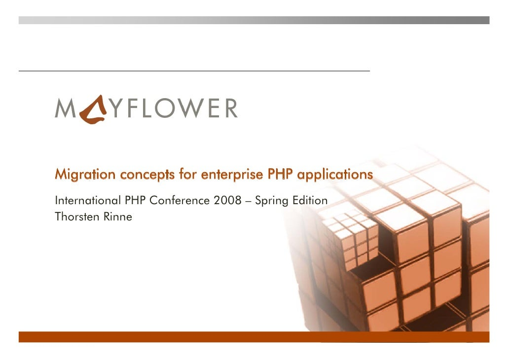 Migration concepts for enterprise PHP applications International PHP Conference 2008 – Spring Edition Thorsten Rinne