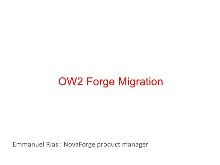OW2 Forge MigrationEmmanuel Rias : NovaForge product manager