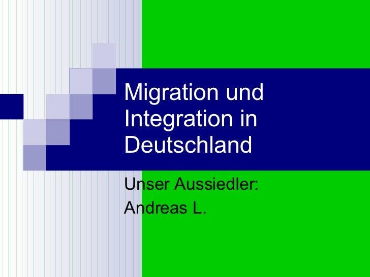 Migration und Integration in Deutschland Unser Aussiedler: Andreas L.