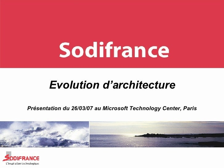 Evolution d'architecture Présentation du 26/03/07 au Microsoft Technology Center, Paris