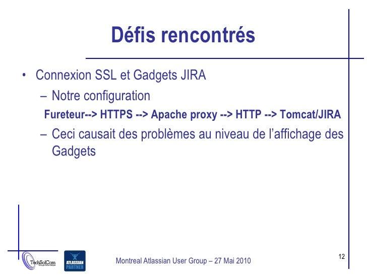 Défis rencontrés • Connexion SSL et Gadgets JIRA    – Notre configuration    Fureteur--> HTTPS --> Apache proxy --> HTTP -...