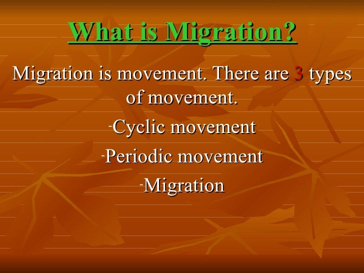compare cyclic movement with periodic movement Migration is movement there are 3 types of movement cyclic movement periodic movement.