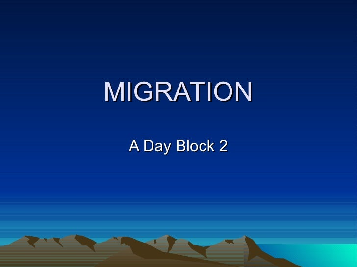 MIGRATION A Day Block 2
