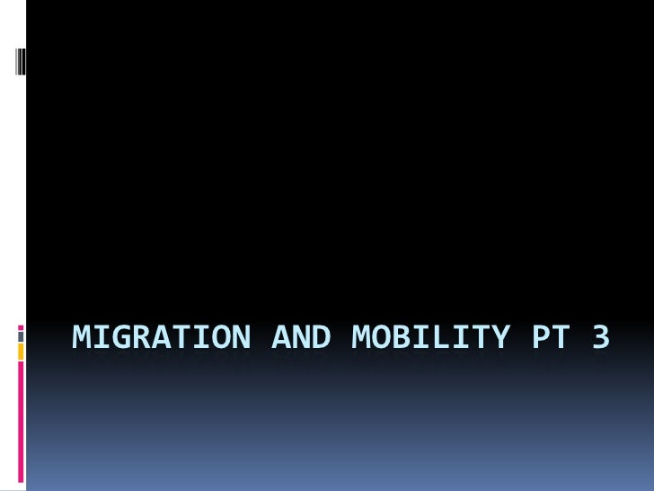 Migration and Mobility PT 3<br />