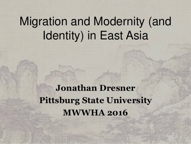 Migration and Modernity (and Identity) in East Asia Jonathan Dresner Pittsburg State University MWWHA 2016