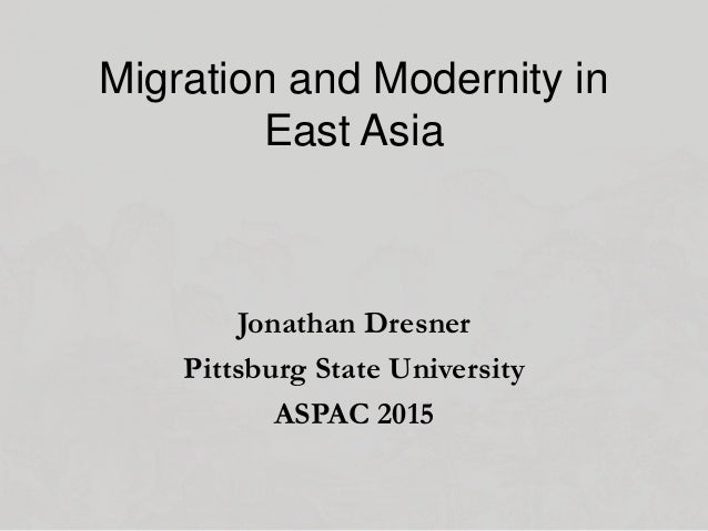 Migration and Modernity in East Asia Jonathan Dresner Pittsburg State University ASPAC 2015
