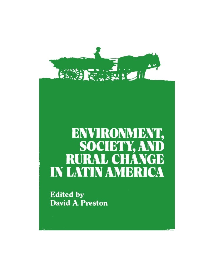 Environment, Society,and Rural Changein Latin AmericaThe past, present, and futurein the countrysideEdited byDavid A. Pres...