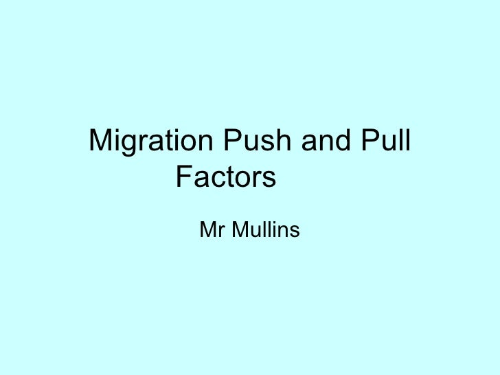migrants push pull Globalization101 issues in depth  migration  push factors  introduction  pull factors economic effects of migration  push factors come in many forms .