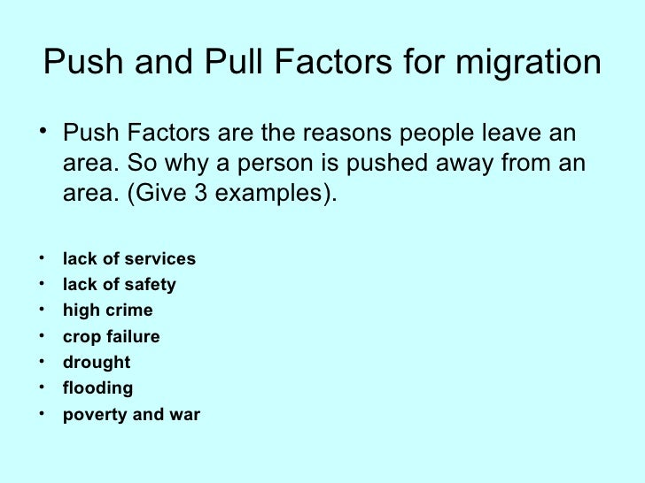 push and pull factors Find examples of push and pull factors of immigration to america for kids list of push and pull factors of immigration to america economic, political, environmental, social push and pull factors of immigration to america for kids, children, homework and schools.