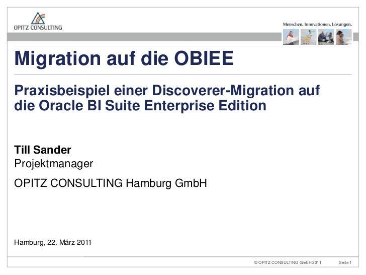 Till SanderProjektmanager<br />OPITZ CONSULTING Hamburg GmbH<br />Praxisbeispiel einer Discoverer-Migration auf die Oracle...