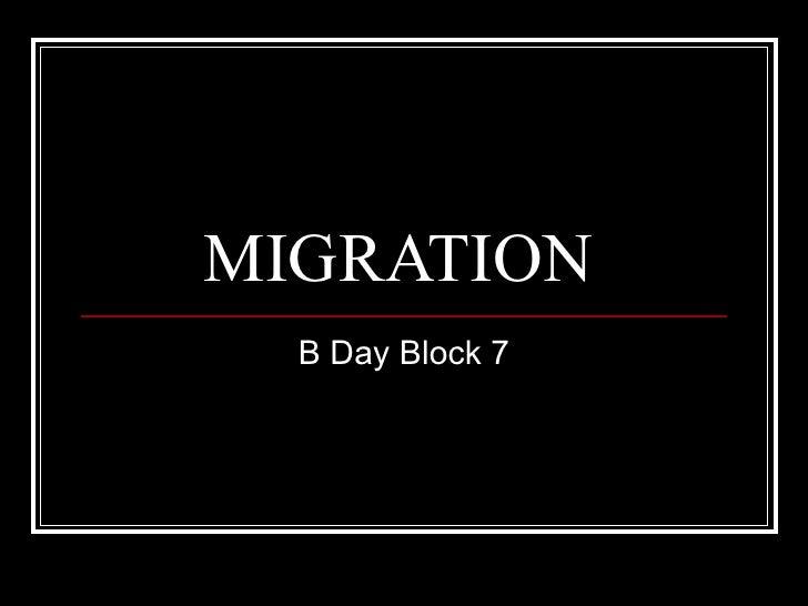 MIGRATION  B Day Block 7