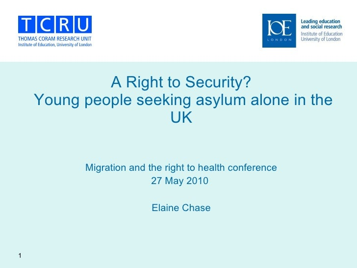 A Right to Security?  Young people seeking asylum alone in the UK <ul><li>Migration and the right to health conference </l...