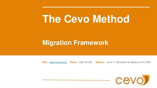 The Cevo Method Migration Framework Web: www.cevo.com.au Phone: 1300 518 265 Address: Level 17, 303 Collins St, Melbourne ...
