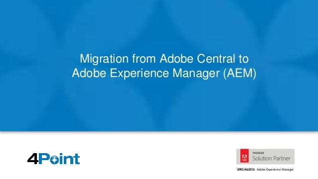 SPECIALIZED: Adobe Experience Manager Migration from Adobe Central to Adobe Experience Manager (AEM)