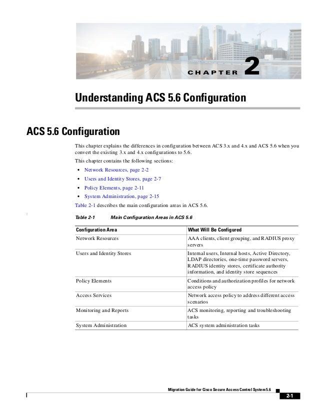 C H A P T E R 2-1 Migration Guide for Cisco Secure Access Control System 5.6 2 Understanding ACS 5.6 Configuration ACS 5.6...