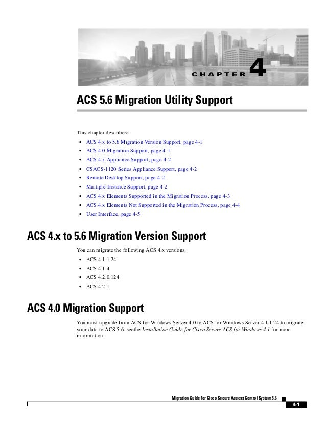 C H A P T E R 4-1 Migration Guide for Cisco Secure Access Control System 5.6 4 ACS 5.6 Migration Utility Support This chap...