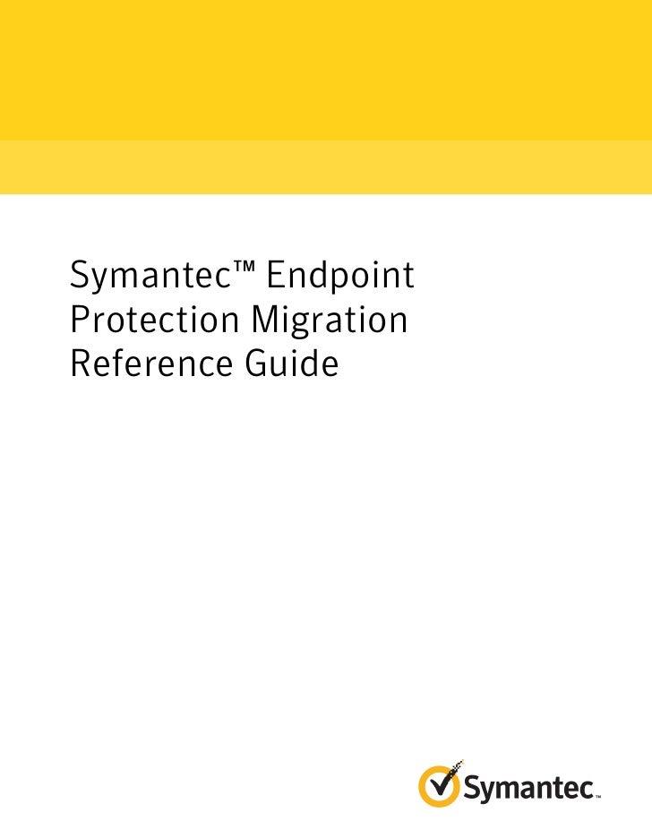Symantec™ EndpointProtection MigrationReference Guide