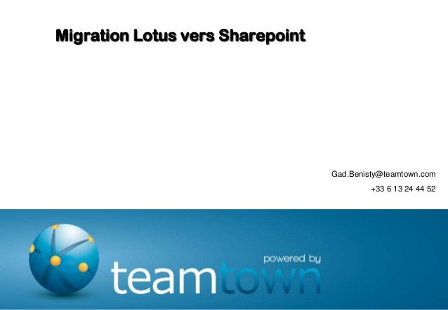 Migration Lotus vers Sharepoint                                  Gad.Benisty@teamtown.com                                 ...