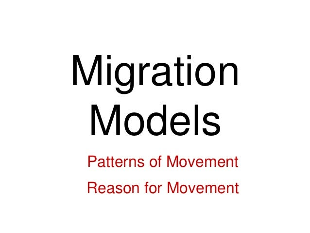 Migration Models A.Patterns of Movement B.Reason for Movement