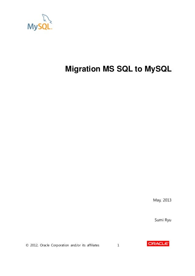 © 2012, Oracle Corporation and/or its affiliates 1 Migration MS SQL to MySQL May, 2013 Sumi Ryu