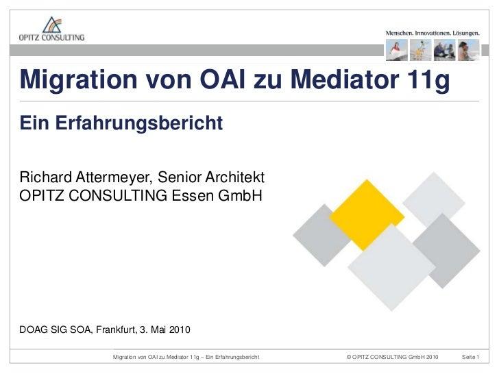 Richard Attermeyer, Senior ArchitektOPITZ CONSULTING Essen GmbH<br />Ein Erfahrungsbericht<br />DOAG SIG SOA, Frankfurt, 3...