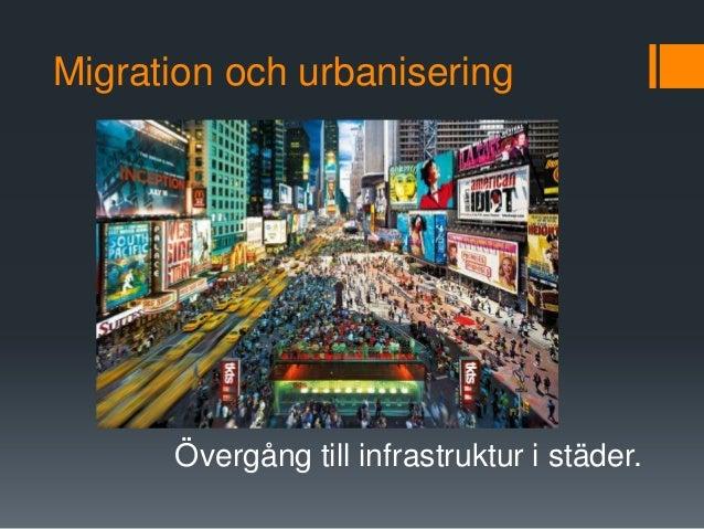 Migration och urbanisering      Övergång till infrastruktur i städer.
