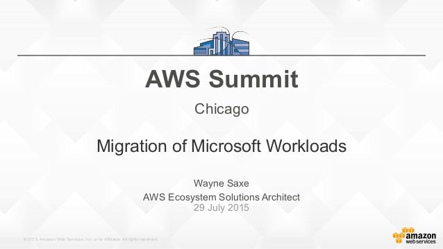 © 2015, Amazon Web Services, Inc. or its Affiliates. All rights reserved. Wayne Saxe AWS Ecosystem Solutions Architect 29 ...