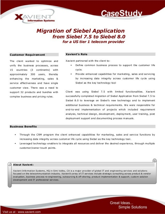Migration of Siebel Application from Siebel 7.5 to Siebel 8.0 for a US tier 1 telecom provider Customer Requirement The cl...