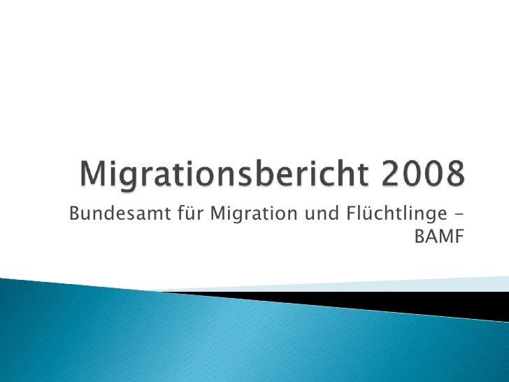 Migrationsbericht 2008<br />Bundesamt für Migration und Flüchtlinge - BAMF<br />